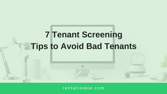 7 Tenant Screening Tips to Avoid Bad Tenants
