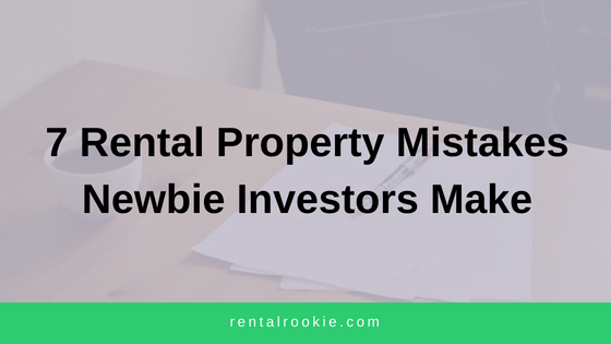 7 Rental Property Mistakes Newbie Investors Make