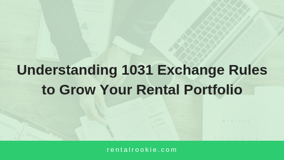 Understanding 1031 Exchange Rules to Grow Your Rental Portfolio