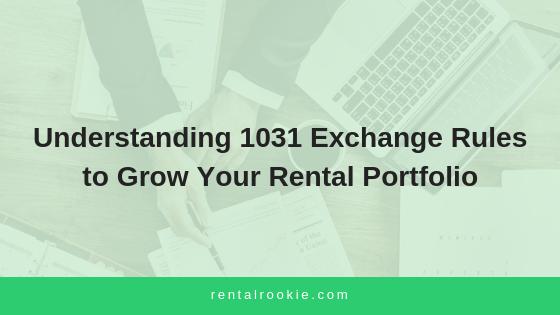 Understanding 1031 Exchange Rules To Grow Your Rental