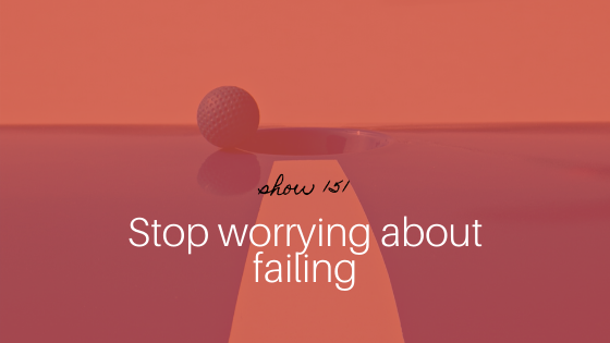 Stop worrying about failing